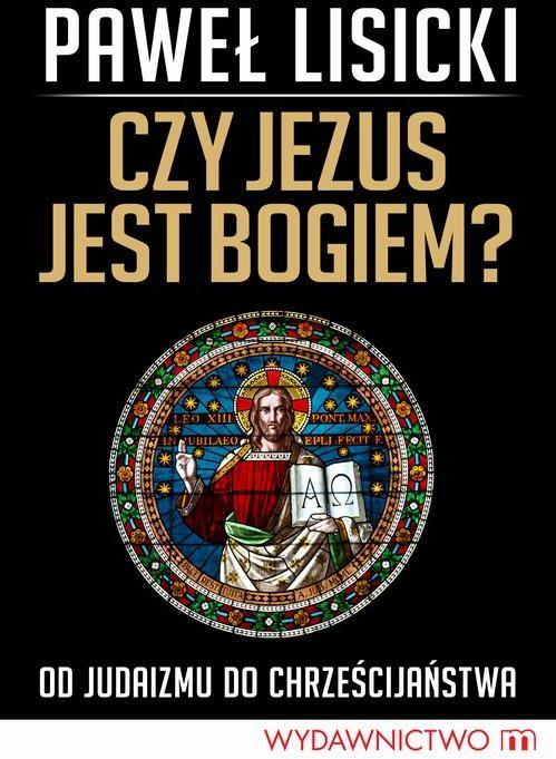 Czy Jezus jest Bogiem? Od judaizmu do chrześcijaństwa - Paweł Lisicki - ebook