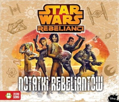 Star Wars Rebelianci Notatki Rebeliantów Disney