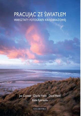 Pracując ze światłem. Warsztaty fotografii krajobrazowej - dostawa GRATIS!.