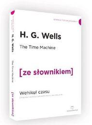 The Time Machine. Wehikuł czasu z podręcznym słownikiem angielsko-polskim ZAKŁADKA DO KSIĄŻEK GRATIS DO KAŻDEGO ZAMÓWIENIA