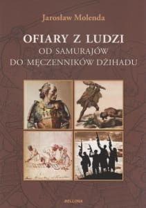 Ofiary z ludzi Od samurajów do męczenników dzihadu Jarosław Molenda