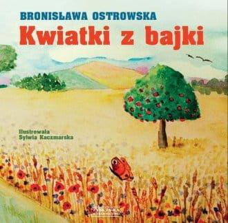 Kwiatki z bajki Bronisława Ostrowska