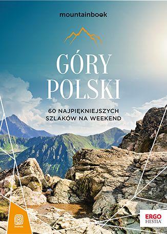 Góry Polski. 60 najpiękniejszych szlaków na weekend. Mountainbook. Wydanie 1 - dostawa GRATIS!.