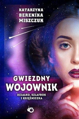 Gwiezdny wojownik Tom 1 Działko szlafrok i księżniczka Katarzyna Berenika Miszczuk