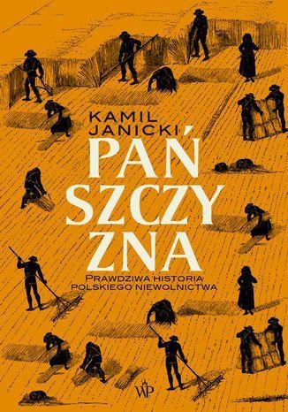 Pańszczyzna. Prawdziwa historia polskiego niewolnictwa - Ebook.