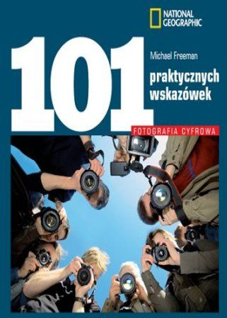 Fotografia cyfrowa. 101 praktycznych wskazówek - dostawa GRATIS!.