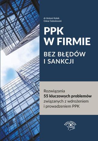 PPK W FIRMIE BEZ BŁĘDÓW I SANKCJI Rozwiązania 55 kluczowych problemów związanych z wdrożeniem i prowadzeniem PPK - Ebook.