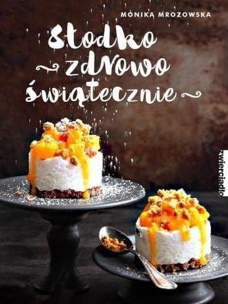 Słodko zdrowo świątecznie - Monika Mrozowska