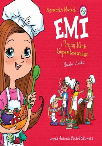 Emi i Tajny Klub Superdziewczyn. Niezłe ziółka. Tom 12 - Audiobook.