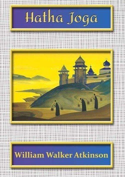 Hatha Joga - William Walker Atkinson