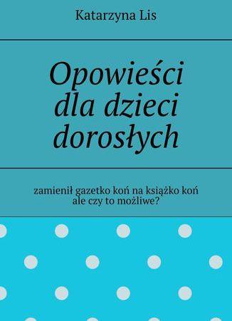 Opowieści dla dzieci dorosłych - Ebook.