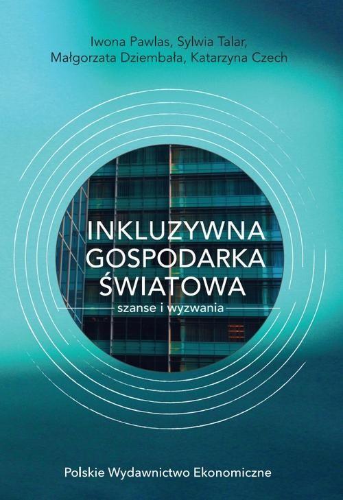 INKLUZYWNA GOSPODARKA ŚWIATOWA  SZANSE I WYZWANIA - Sylwia Talar - ebook