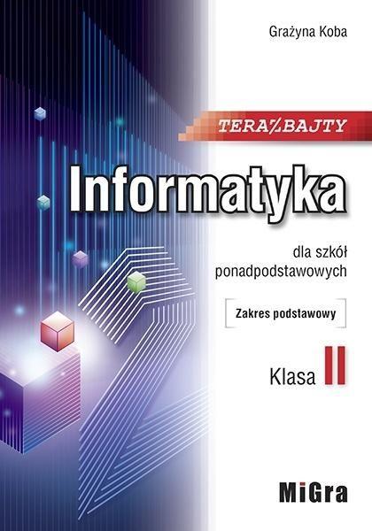 Teraz bajty. Informatyka dla szkół ponadpodstawowych. Klasa 2. Podręcznik. Zakres podstawowy - Grażyna Koba