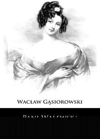Pani Walewska. Powieść historyczna z epoki napoleońskiej - Ebook.