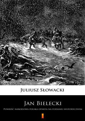 Jan Bielecki. Powieść narodowa polska oparta na podaniu historycznym - Ebook.