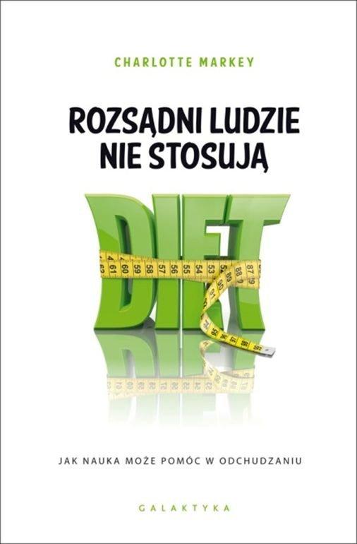 Rozsądni ludzie nie stosują diet