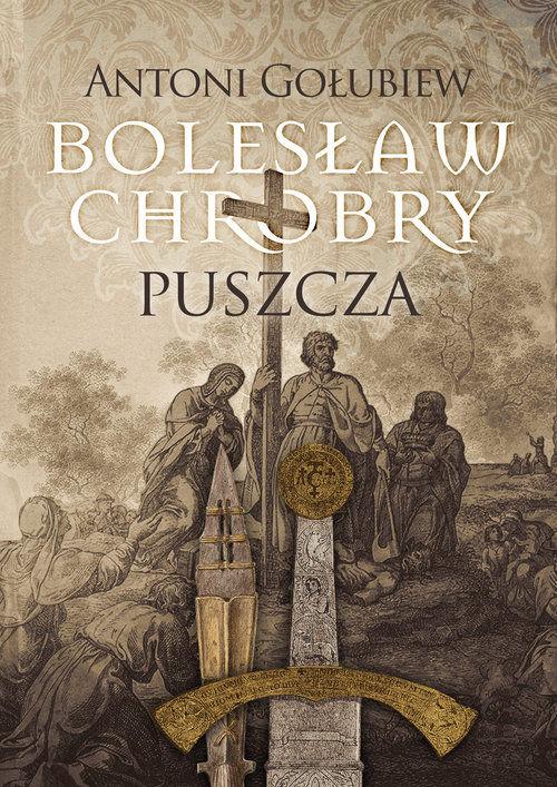 Bolesław Chrobry. Puszcza ZAKŁADKA DO KSIĄŻEK GRATIS DO KAŻDEGO ZAMÓWIENIA