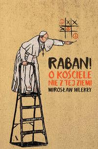 Raban! O kościele nie z tej ziemi - Mirosław Wlekły