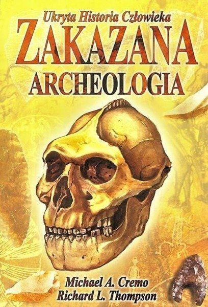 Ukryta Historia Człowieka. Zakazana Archeologia - A.Cremo Michael, L.Thompson Richard