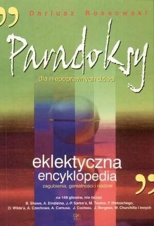 Paradoksy dla niepoprawnych dzieci Eklektyczna encyklopedia Dariusz Rossowski