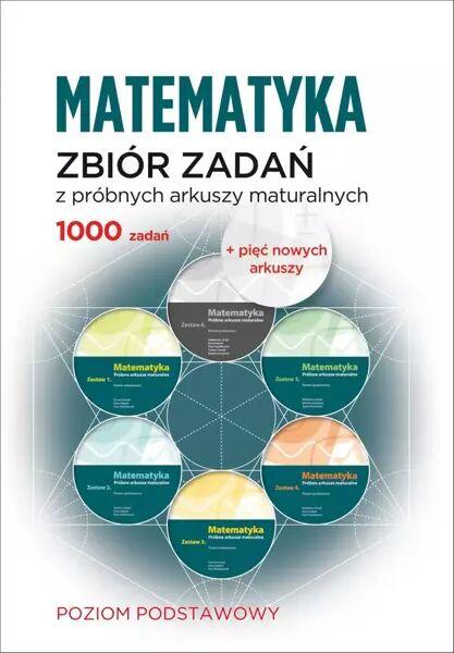 Matematyka. Zbiór zadań z próbnych arkuszy maturalnych. 1000 zadań. Poziom podstawowy - praca zbiorowa