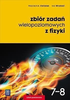 Fizyka SP 7-8 Zbiór zadań wielopoziomowych WSiP - Wojciech Kwiatek, Iwo Wroński
