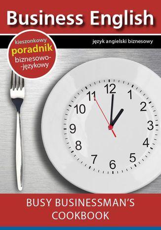 Busy businessman''s cookbook - Książka kucharska dla zapracowanych biznesmenów - Ebook.