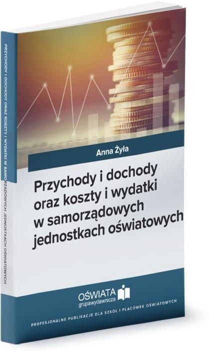 Przychody i dochody oraz koszty i wydatki w samorządowych jednostkach oświatowych - Anna Żyła - ebook