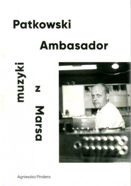 Patkowski. Ambasador muzyki z Marsa ZAKŁADKA DO KSIĄŻEK GRATIS DO KAŻDEGO ZAMÓWIENIA