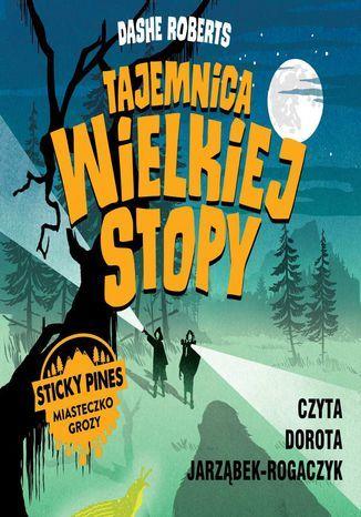Miasteczko Sticky Pines: Tajemnica Wielkiej Stopy - Audiobook.