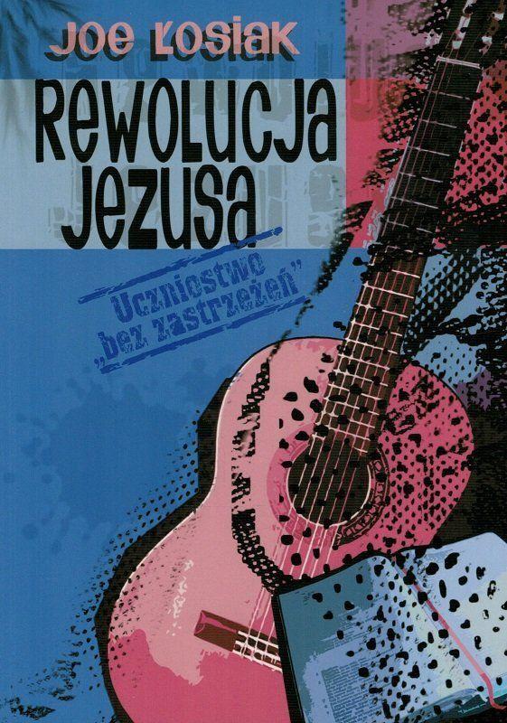 Rewolucja Jezusa Uczniostwo bez zastrzeżeń - Joe Łosiak