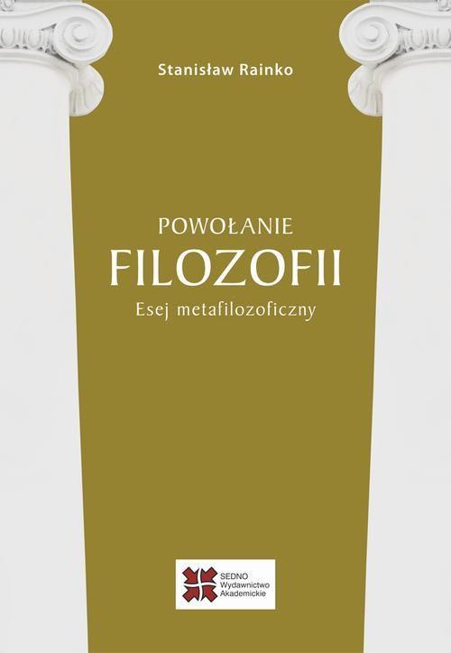 Powołanie filozofii Esej metafilozoficzny - Stanisław Rainko - ebook