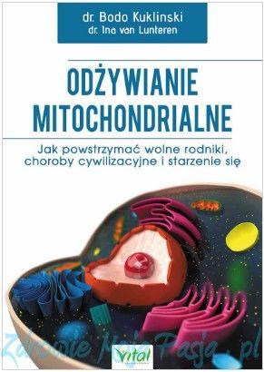 Odżywianie mitochondrialne. Jak powstrzymać wolne rodniki, choroby cywilizacyjne i starzenie się.