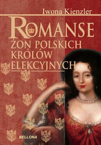 Romanse żon polskich królów elekcyjnych - Ebook.