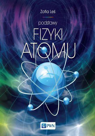 Podstawy fizyki atomu - Ebook.