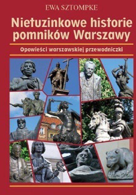Nietuzinkowe historie pomników Warszawy ZAKŁADKA DO KSIĄŻEK GRATIS DO KAŻDEGO ZAMÓWIENIA