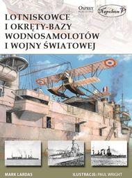Lotniskowce i okręty-bazy wodnosamolotów I wojny światowej ZAKŁADKA DO KSIĄŻEK GRATIS DO KAŻDEGO ZAMÓWIENIA
