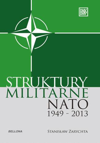 Struktury militarne NATO 1949-2013 - Ebook.