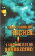 I NIE WÓDŹ NAS NA POKUSZENIE Fischer Claus Cornelius