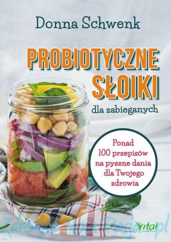 Probiotyczne słoiki dla zabieganych. Ponad 100 przepisów na pyszne dania dla Twojego zdrowia Donna Schwenk