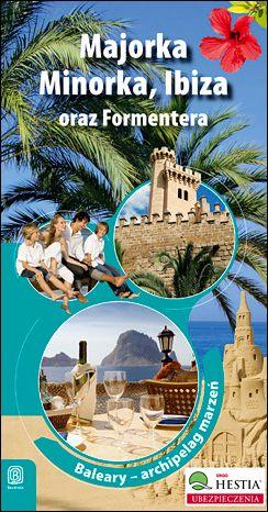 Majorka, Minorka, Ibiza oraz Formentera. Archipelag marzeń. Wydanie 1 - Ebook.