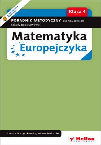 Matematyka Europejczyka. Poradnik metodyczny dla nauczycieli matematyki w szkole podstawowej. Klasa 4 - dostawa GRATIS!.