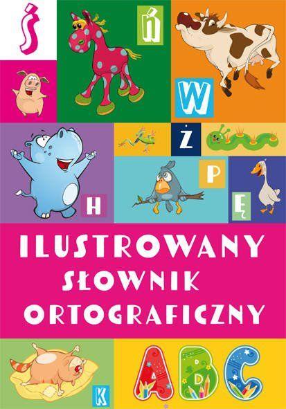 Ilustrowany słownik ortograficzny wyd. 2 - Agnieszka Nożyńska-Demianiuk