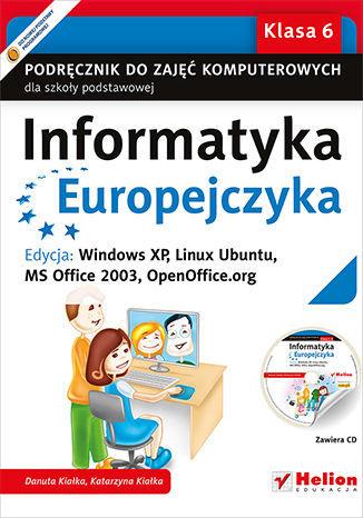 Informatyka Europejczyka. Podręcznik do zajęć komputerowych dla szkoły podstawowej, kl. 6. Edycja: Windows XP, Linux Ubuntu, MS Office 2003, OpenOffice.org (Wydanie II) - dostawa GRATIS!.