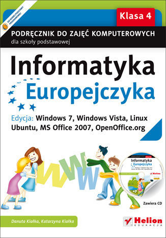 Informatyka Europejczyka. Podręcznik do zajęć komputerowych dla szkoły podstawowej, kl. 4. Edycja: Windows 7, Windows Vista, Linux Ubuntu, MS Office 2007, OpenOffice.org (Wydanie II) - dostawa GRATIS!.