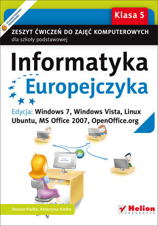Informatyka Europejczyka. Zeszyt ćwiczeń do zajęć komputerowych dla szkoły podstawowej, kl. 5. Edycja: Windows 7, Windows Vista, Linux Ubuntu, MS Office 2007, OpenOffice.org (Wydanie II) - dostawa GRATIS!.