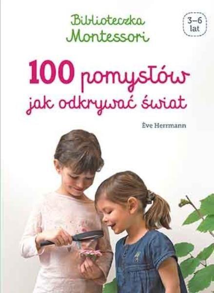 Biblioteczka Montessori 100 pomysłów, jak odkrywać świat ZAKŁADKA DO KSIĄŻEK GRATIS DO KAŻDEGO ZAMÓWIENIA