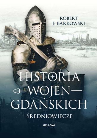 Historia wojen gdańskich - Ebook.