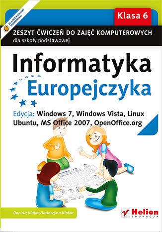 Informatyka Europejczyka. Zeszyt ćwiczeń do zajęć komputerowych dla szkoły podstawowej, kl. 6. Edycja: Windows 7, Windows Vista, Linux Ubuntu, MS Office 2007, OpenOffice.org (Wydanie II) - dostawa GRATIS!.