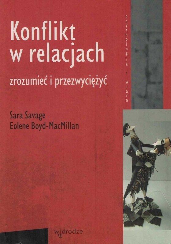 Konflikt w relacjach. Zrozumieć i przezwyciężyć - Sara Savage, Eolene Boyd-MacMillan - Psychologia i wiara